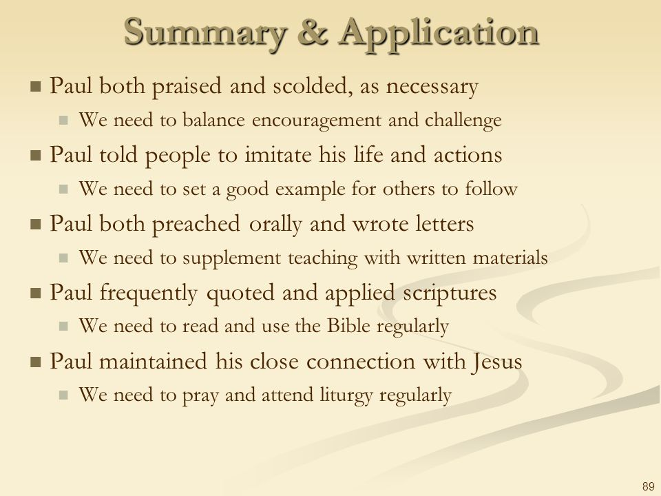 Summary & Application Paul both praised and scolded, as necessary
