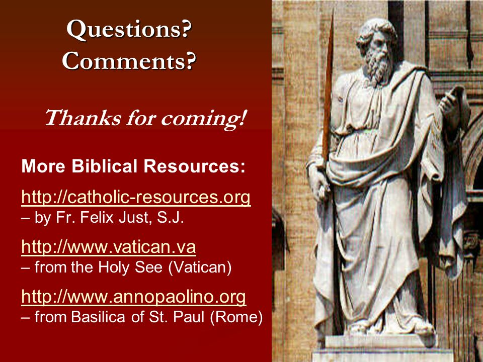 Questions Comments Thanks for coming! More Biblical Resources: