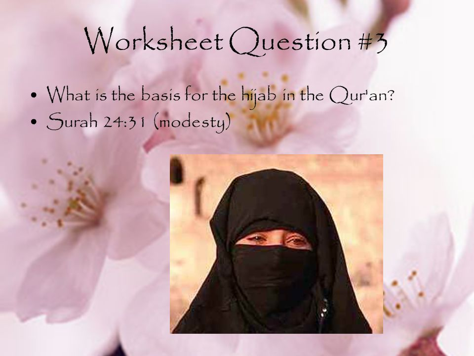 Worksheet Question #3 What is the basis for the hijab in the Qur an