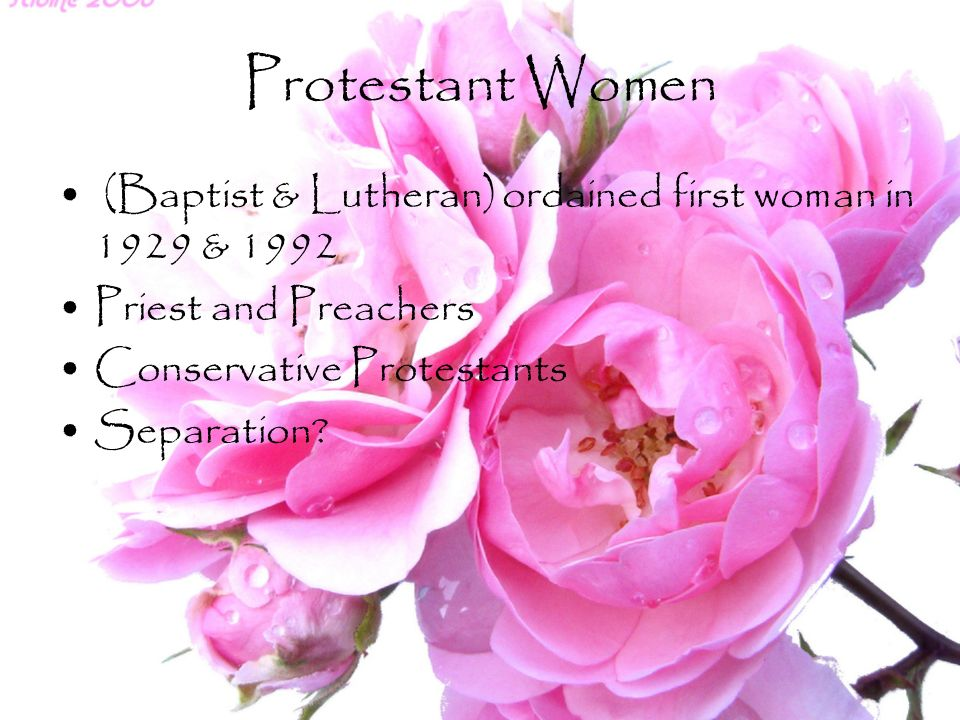 Protestant Women (Baptist & Lutheran) ordained first woman in 1929 & 1992. Priest and Preachers. Conservative Protestants.