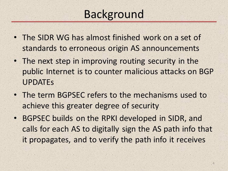 Background The SIDR WG has almost finished work on a set of standards to erroneous origin AS announcements.