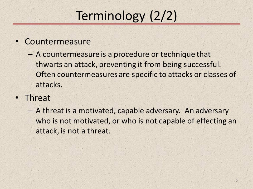Terminology (2/2) Countermeasure Threat