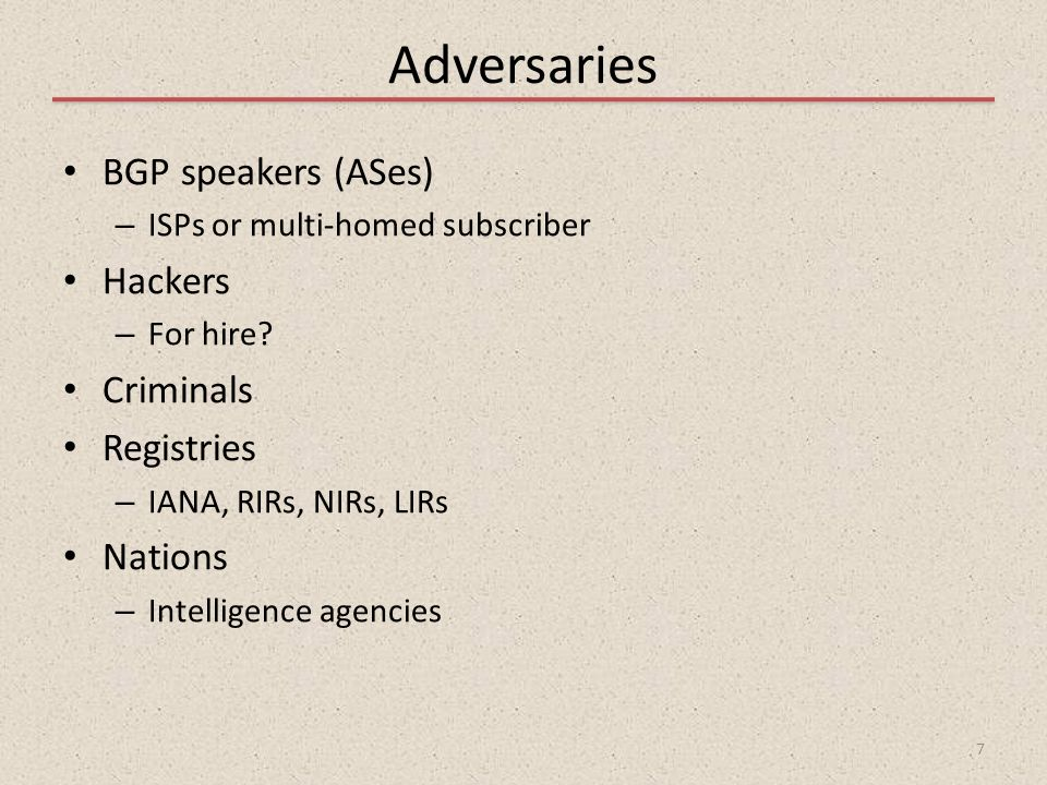 Adversaries BGP speakers (ASes) Hackers Criminals Registries Nations