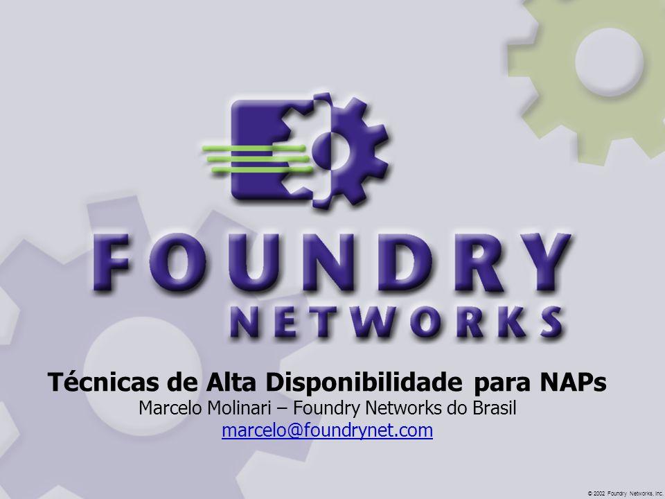Técnicas de Alta Disponibilidade para NAPs Marcelo Molinari – Foundry Networks do Brasil marcelo@foundrynet.com