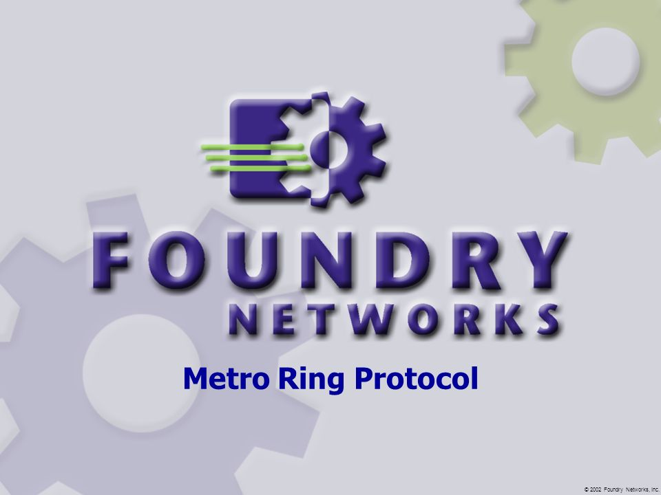 Metro Ring Protocol © 2002 Foundry Networks, Inc.