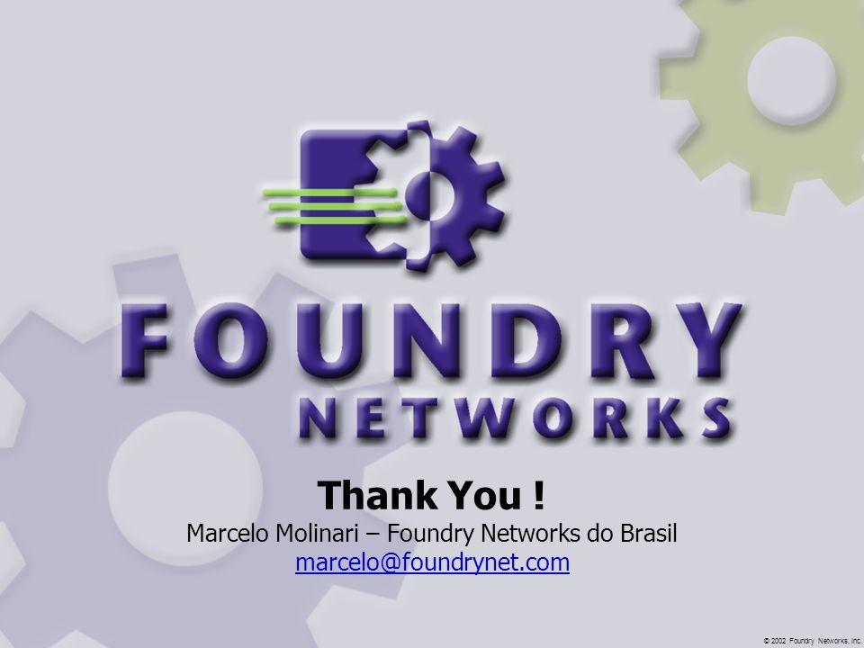 Thank You ! Marcelo Molinari – Foundry Networks do Brasil marcelo@foundrynet.com