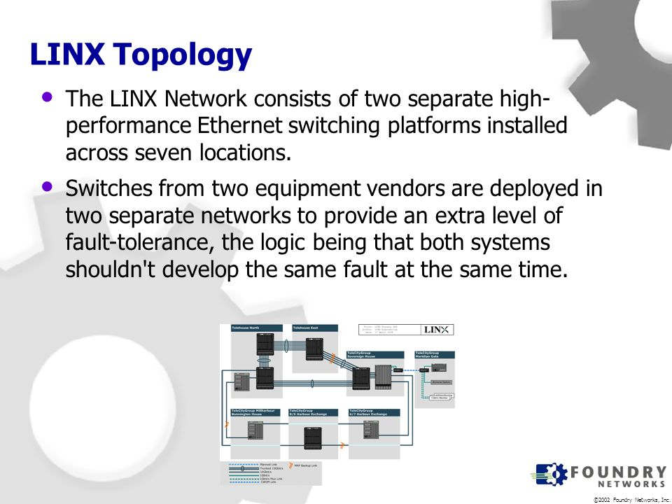 LINX Topology The LINX Network consists of two separate high-performance Ethernet switching platforms installed across seven locations.