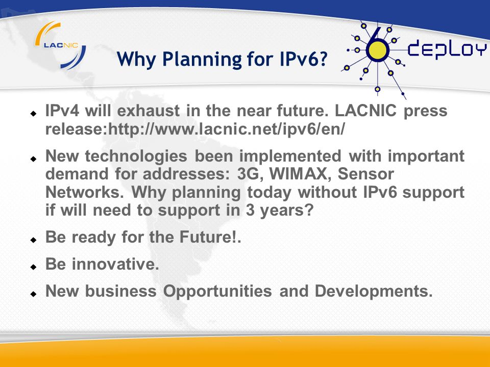 Why Planning for IPv6 IPv4 will exhaust in the near future. LACNIC press release:http://www.lacnic.net/ipv6/en/