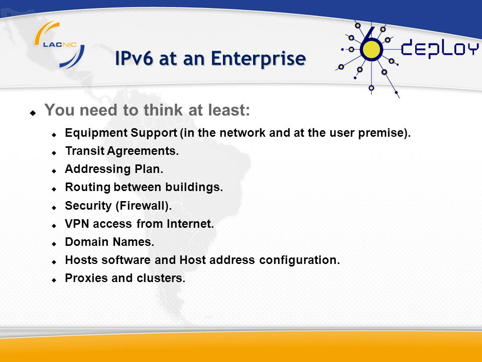 IPv6 at an Enterprise You need to think at least: