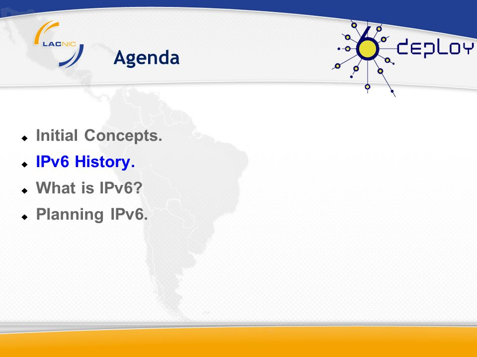 Agenda Initial Concepts. IPv6 History. What is IPv6 Planning IPv6.