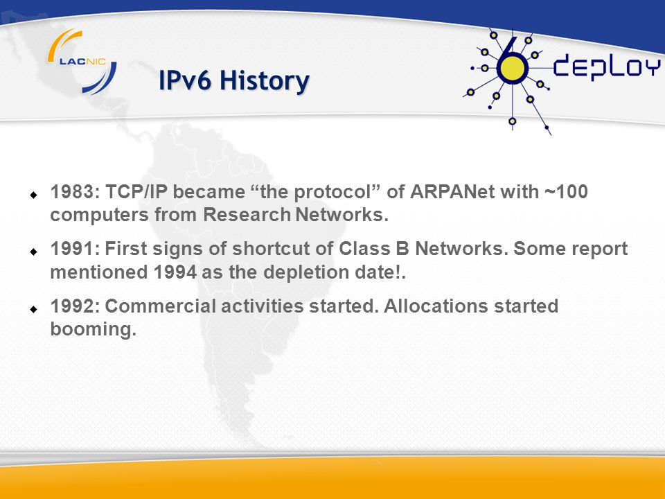 IPv6 History 1983: TCP/IP became the protocol of ARPANet with ~100 computers from Research Networks.