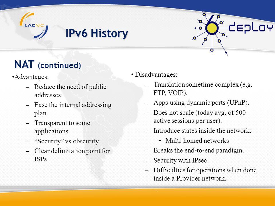 IPv6 History NAT (continued) Disadvantages: Advantages: