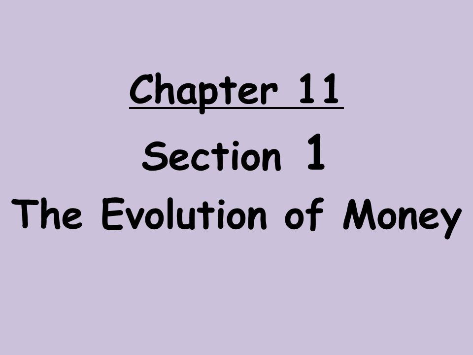 Section 1 The Evolution of Money