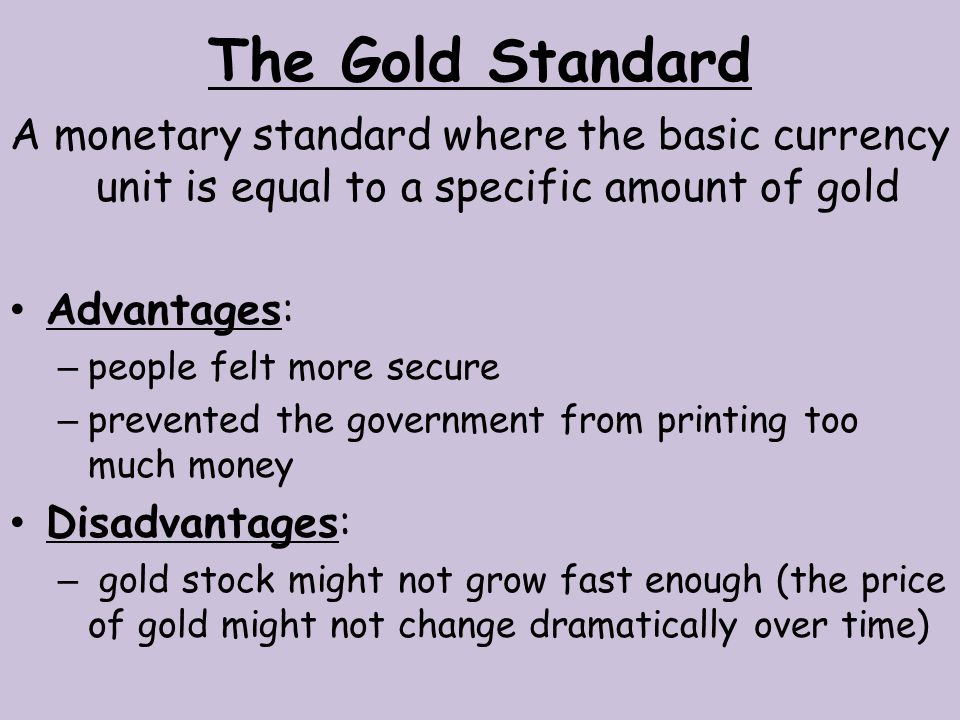 The Gold Standard A monetary standard where the basic currency unit is equal to a specific amount of gold.
