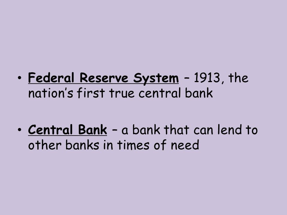 Federal Reserve System – 1913, the nation's first true central bank