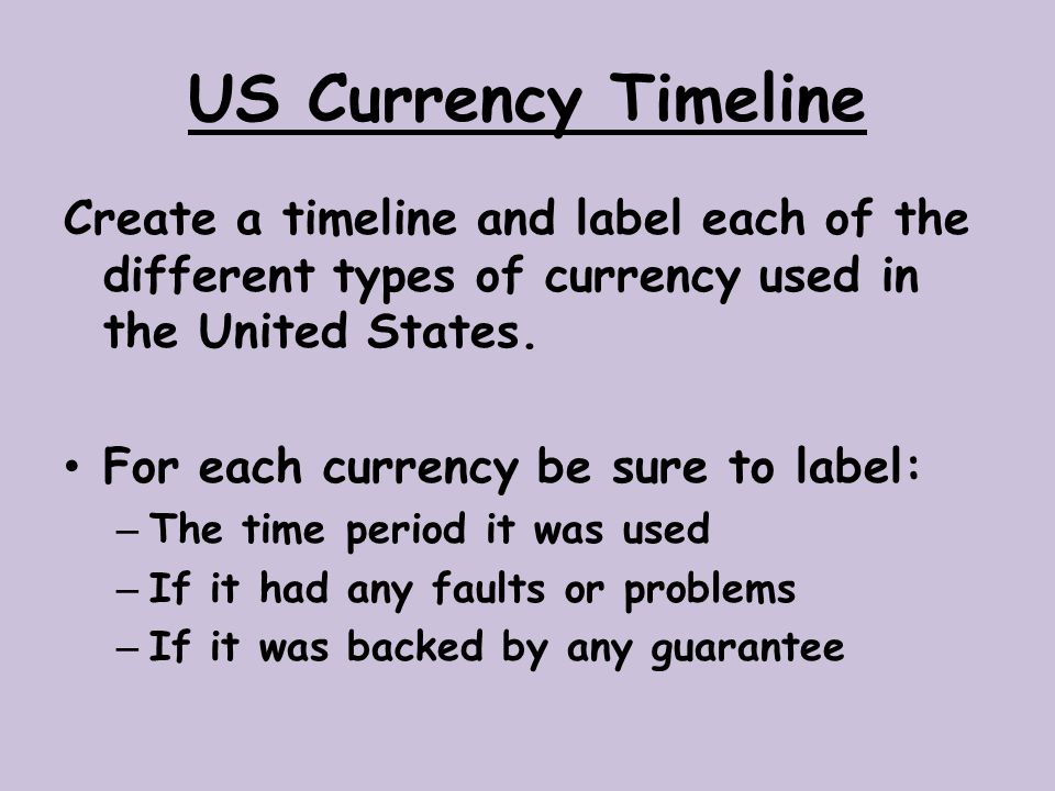 US Currency Timeline Create a timeline and label each of the different types of currency used in the United States.