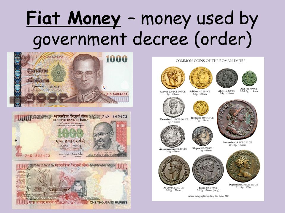 Fiat Money – money used by government decree (order)