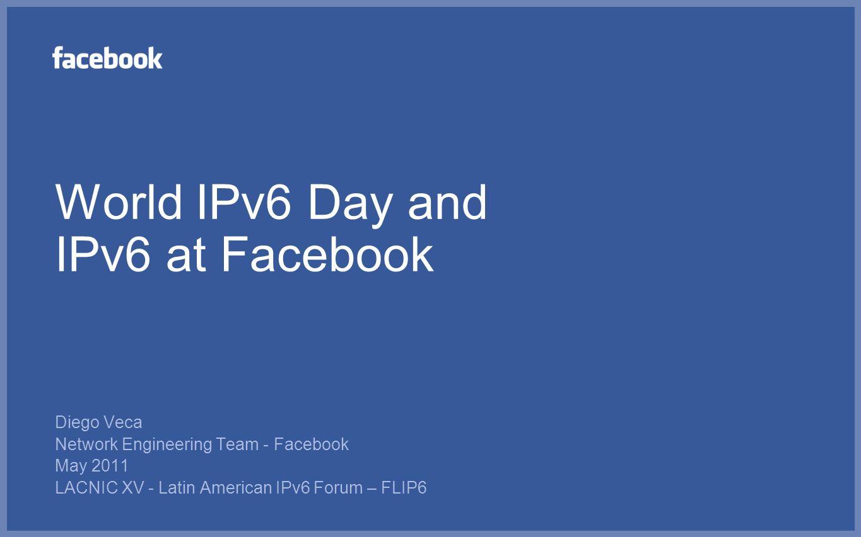 World IPv6 Day and IPv6 at Facebook
