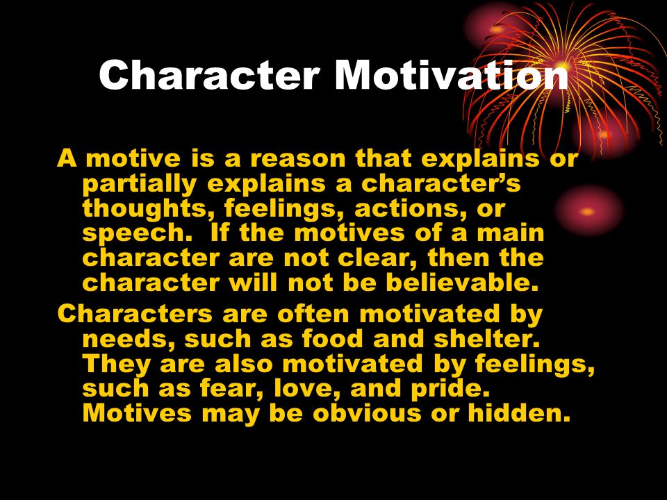 character and motive The lack of motivation by the character has jerked you out of the story and has you scratching your head  the outer motive is fairly easy to develop.