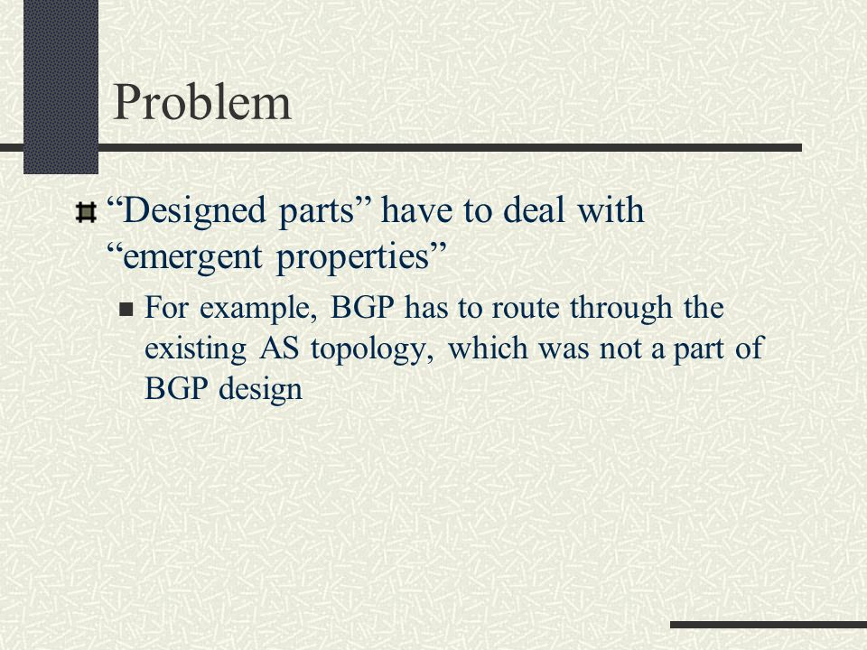 Problem Designed parts have to deal with emergent properties