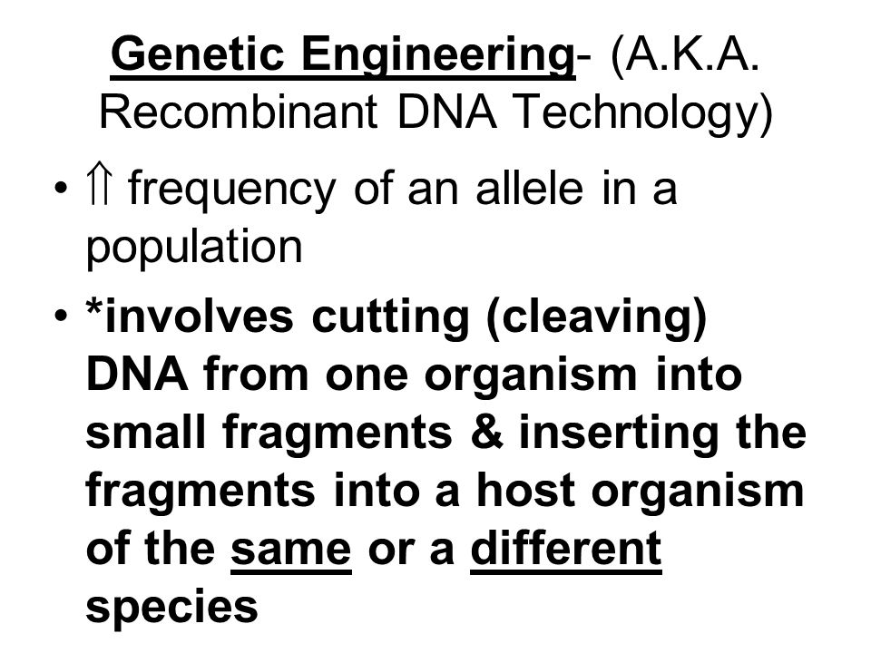 Genetic Engineering- (A.K.A. Recombinant DNA Technology)