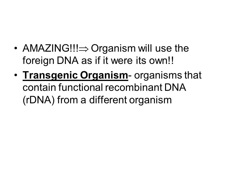 AMAZING!!! Organism will use the foreign DNA as if it were its own!!