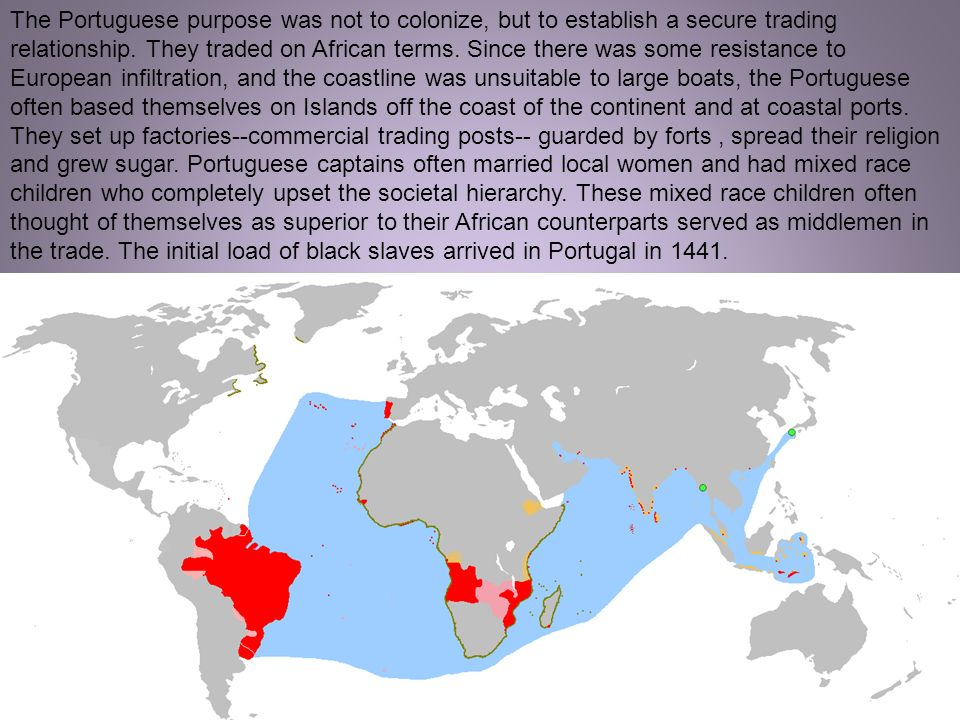 The Portuguese purpose was not to colonize, but to establish a secure trading relationship.