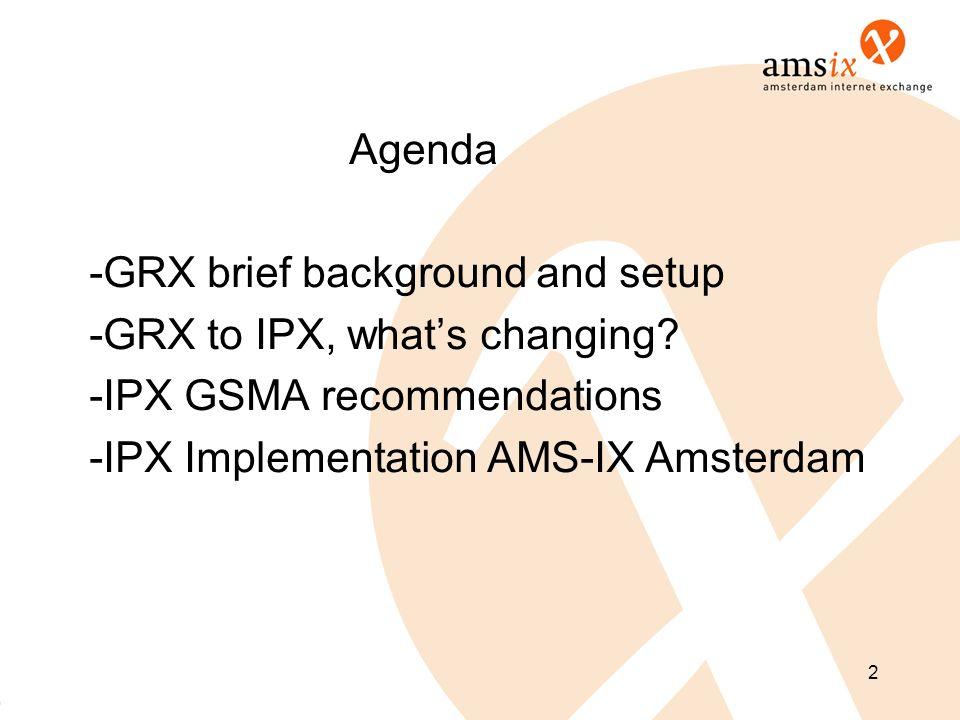 Agenda GRX brief background and setup. GRX to IPX, what's changing.