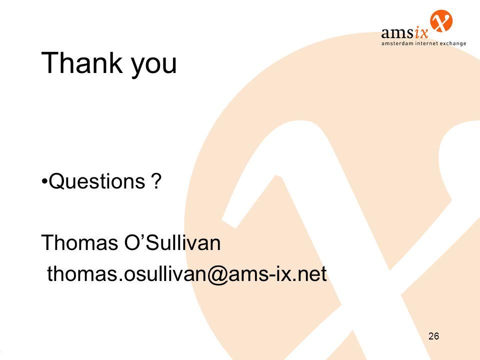 Thank you Questions Thomas O'Sullivan thomas.osullivan@ams-ix.net