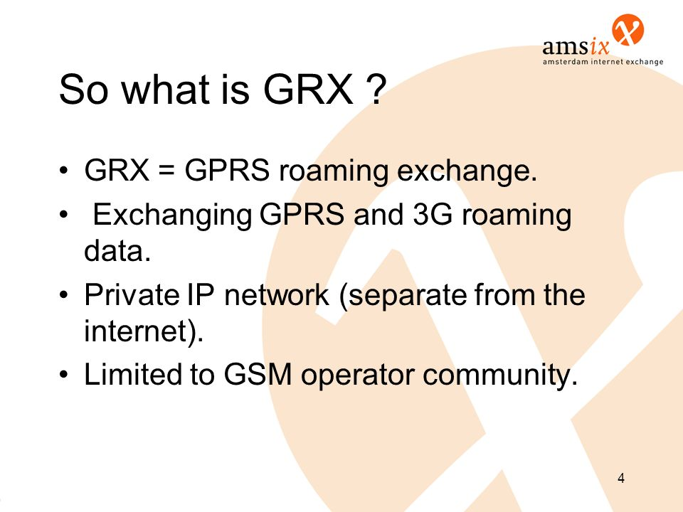 So what is GRX GRX = GPRS roaming exchange.