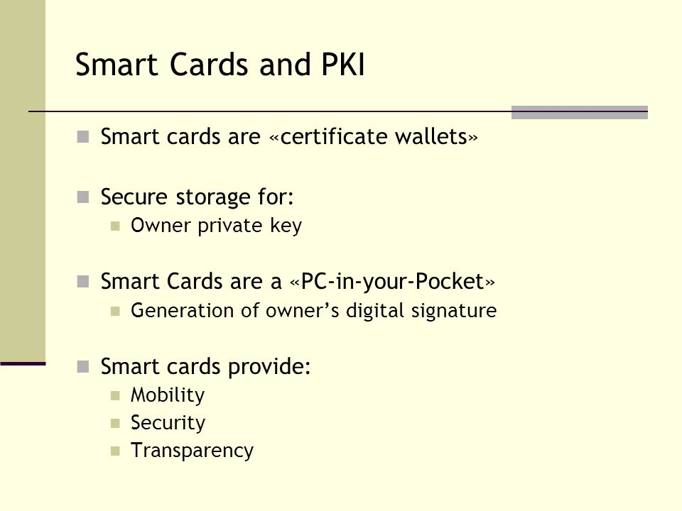 Smart Cards and PKI Smart cards are «certificate wallets»