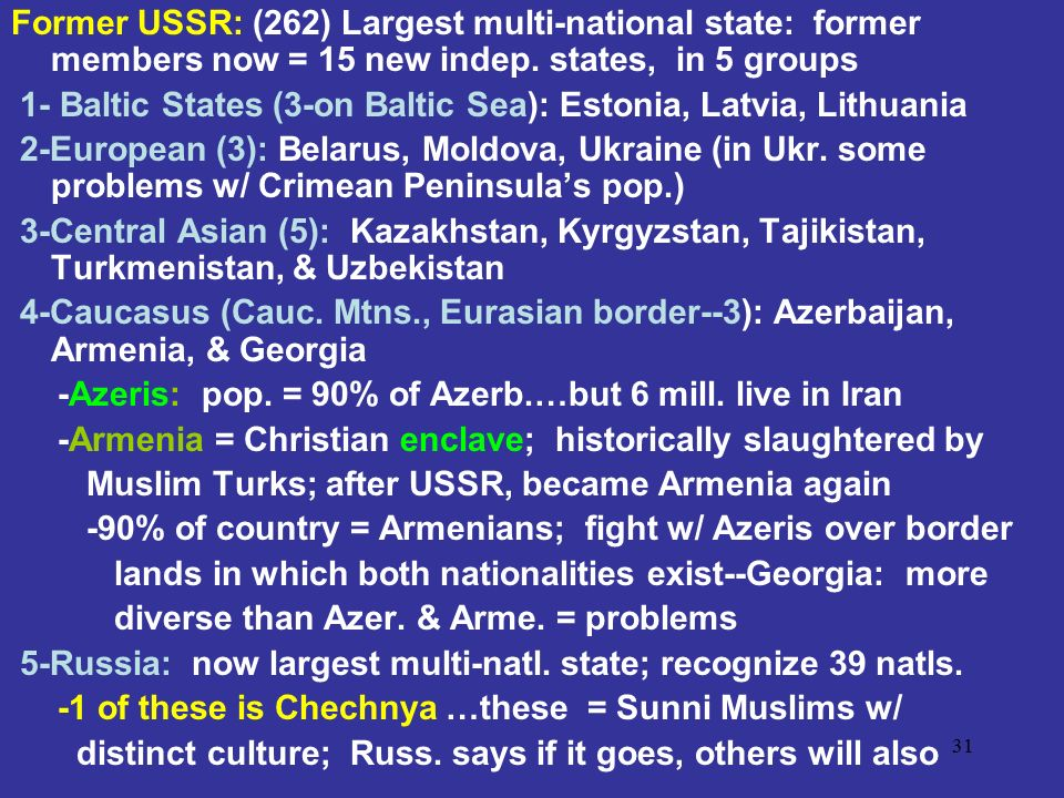 Former USSR: (262) Largest multi-national state: former members now = 15 new indep. states, in 5 groups