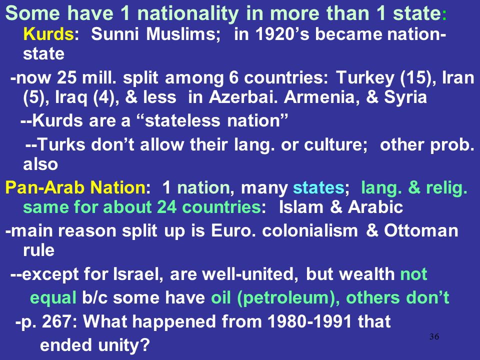 Some have 1 nationality in more than 1 state: Kurds: Sunni Muslims; in 1920's became nation-state