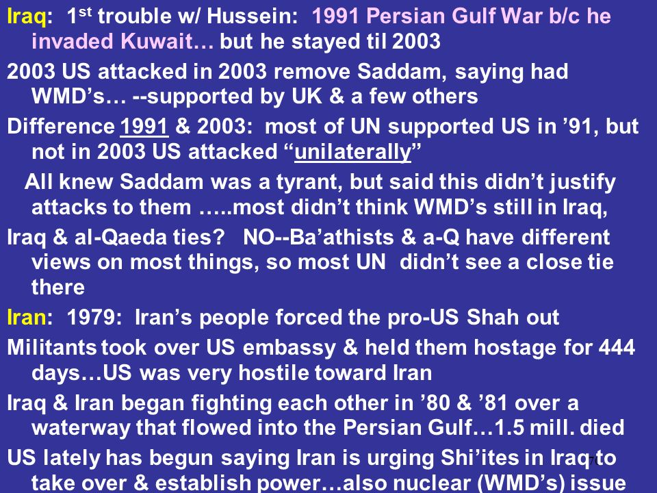 Iraq: 1st trouble w/ Hussein: 1991 Persian Gulf War b/c he invaded Kuwait… but he stayed til 2003