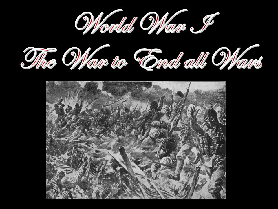 the war to end all wars an Former president of the united states woodrow wilson is the person responsible for saying the war to end all wars ironically, while wilson used this phrase to refer to world war i, world war ii began just two decades later.