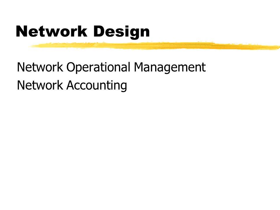 Network Design Network Operational Management Network Accounting