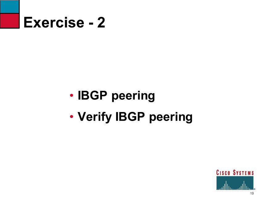 Exercise - 2 IBGP peering Verify IBGP peering 7