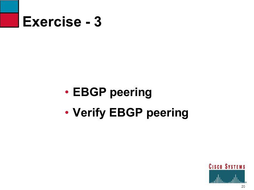 Exercise - 3 EBGP peering Verify EBGP peering 7