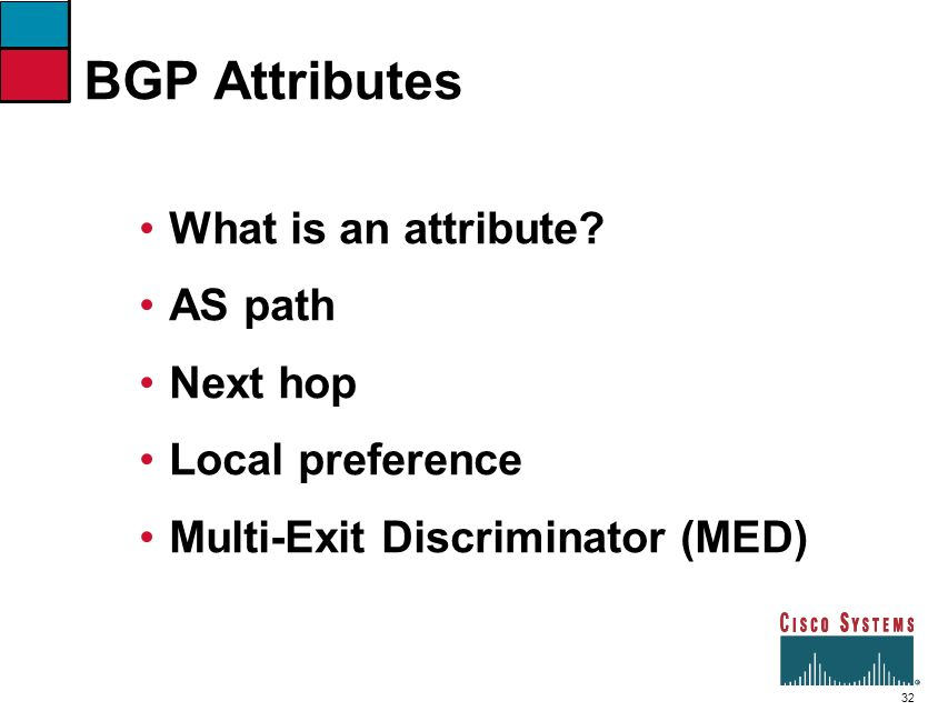 BGP Attributes What is an attribute AS path Next hop Local preference