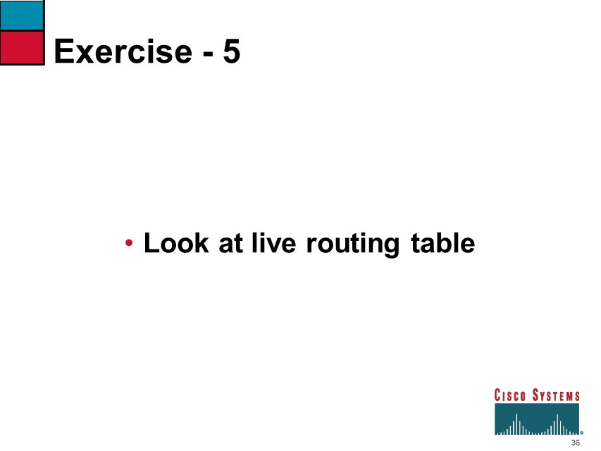 Exercise - 5 Look at live routing table 7