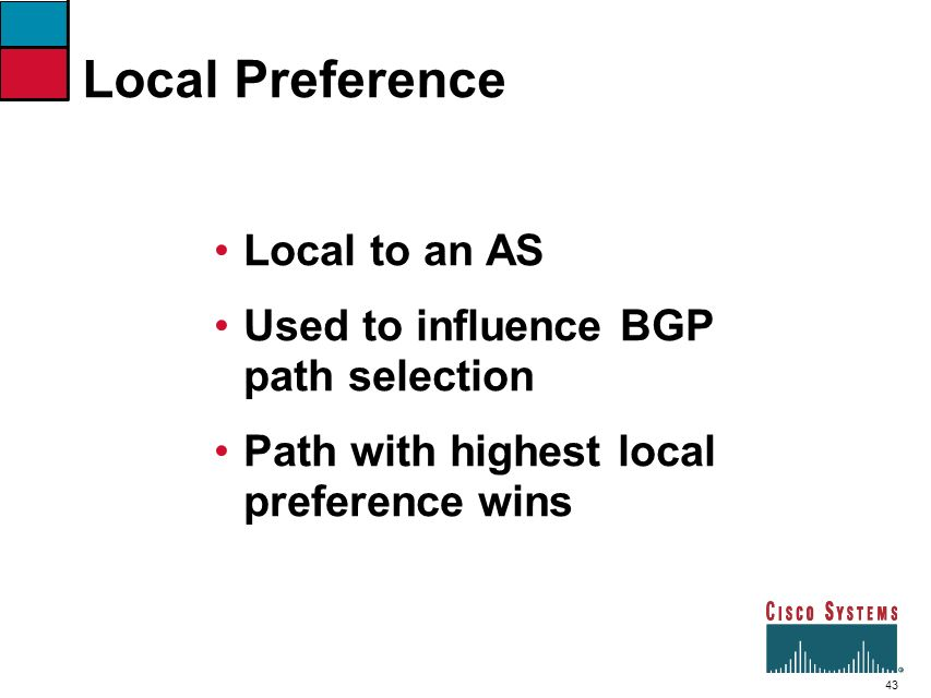 Local Preference Local to an AS Used to influence BGP path selection