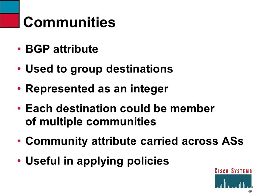 Communities BGP attribute Used to group destinations