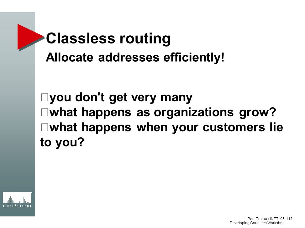 Classless routing Allocate addresses efficiently!