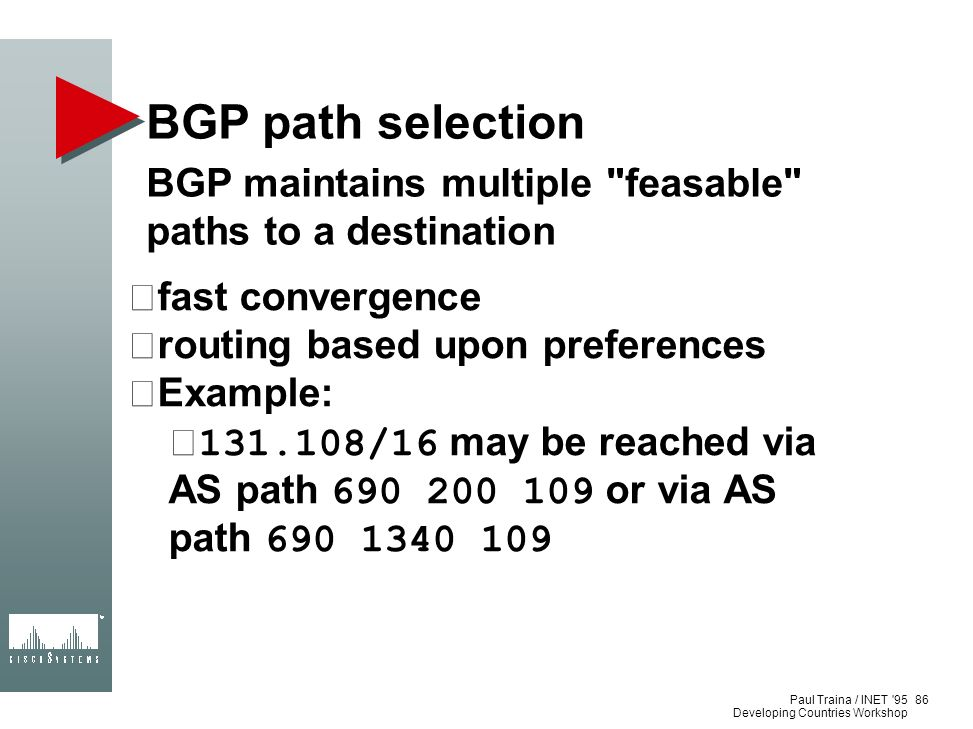 BGP path selection BGP maintains multiple feasable paths to a destination. fast convergence. routing based upon preferences.