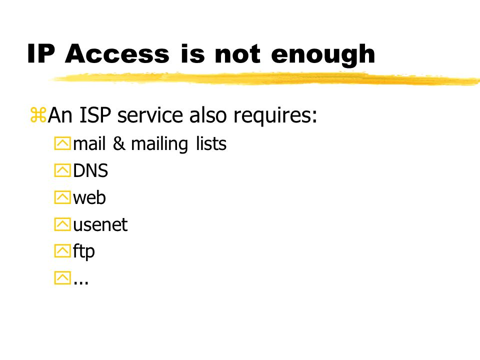 IP Access is not enough An ISP service also requires: