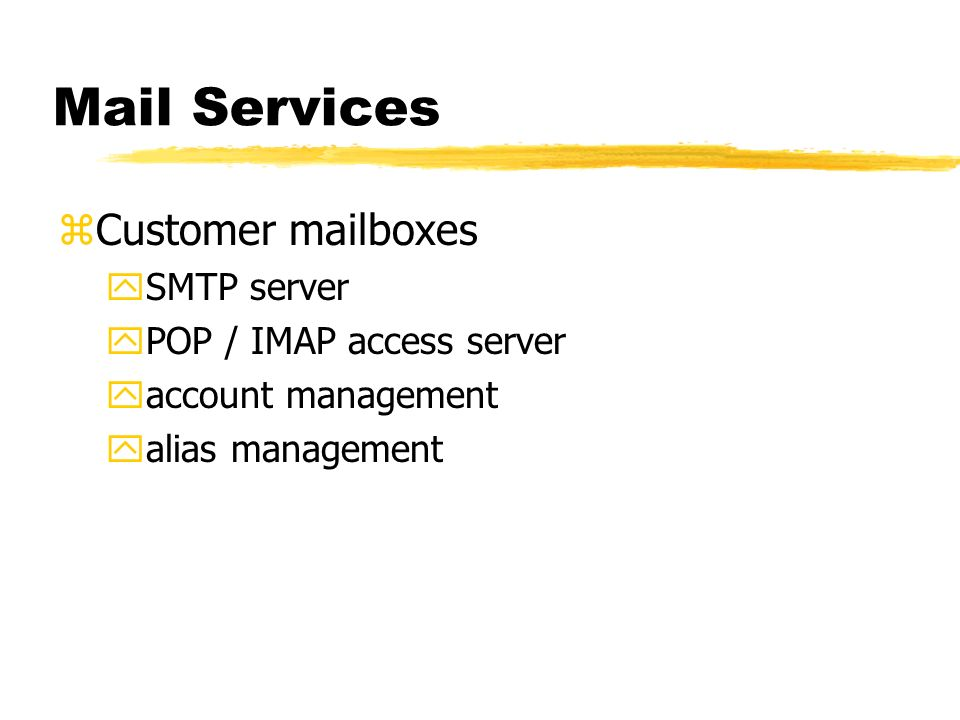 Mail Services Customer mailboxes SMTP server POP / IMAP access server