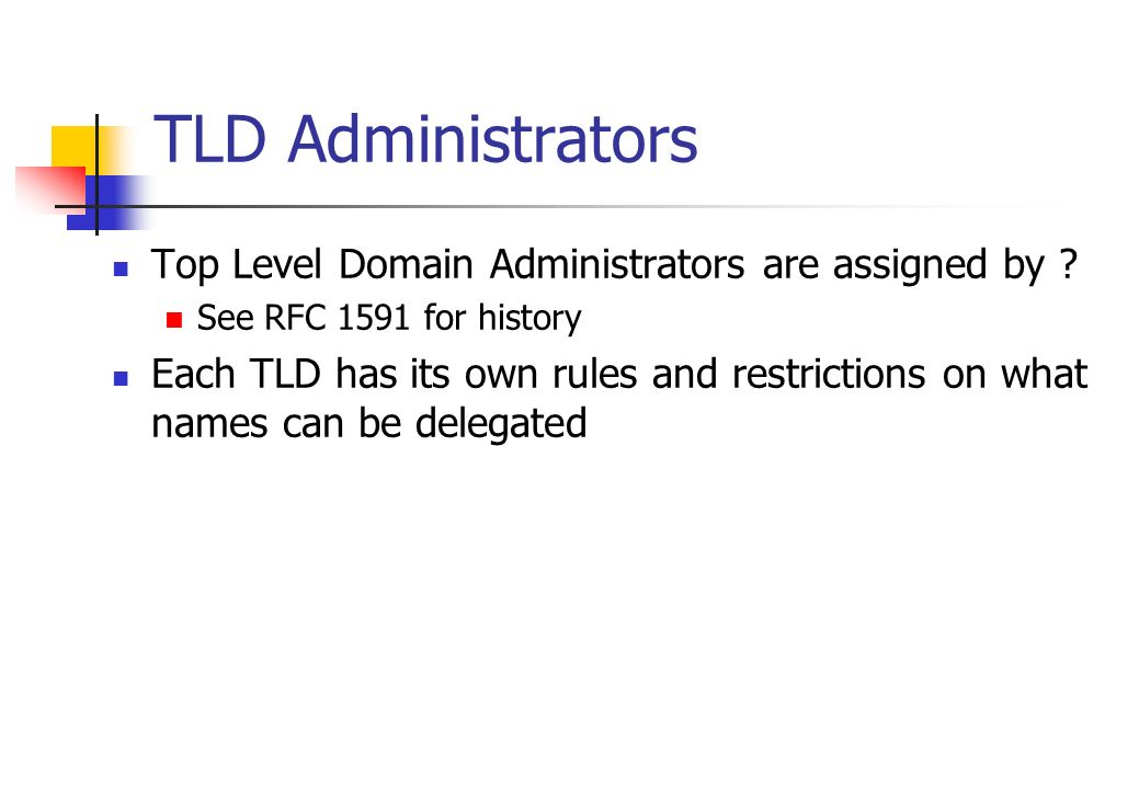 TLD Administrators Top Level Domain Administrators are assigned by