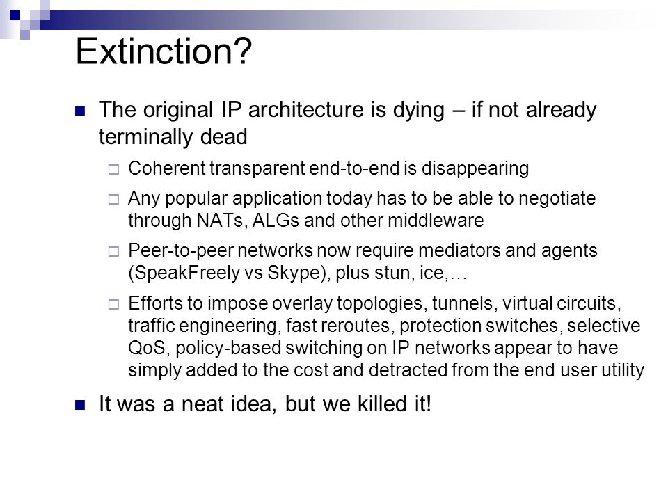 Extinction The original IP architecture is dying – if not already terminally dead. Coherent transparent end-to-end is disappearing.