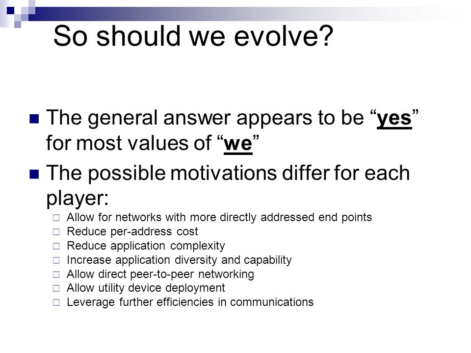 So should we evolve The general answer appears to be yes for most values of we The possible motivations differ for each player: