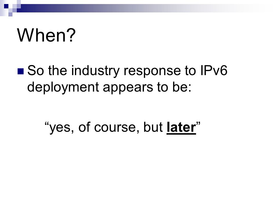 When So the industry response to IPv6 deployment appears to be: